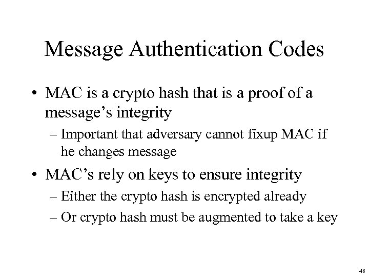 Message Authentication Codes • MAC is a crypto hash that is a proof of