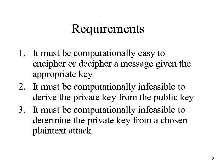 Requirements 1. It must be computationally easy to encipher or decipher a message given