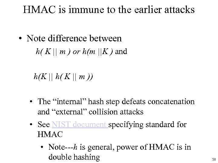 HMAC is immune to the earlier attacks • Note difference between h( K ||