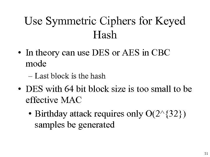 Use Symmetric Ciphers for Keyed Hash • In theory can use DES or AES