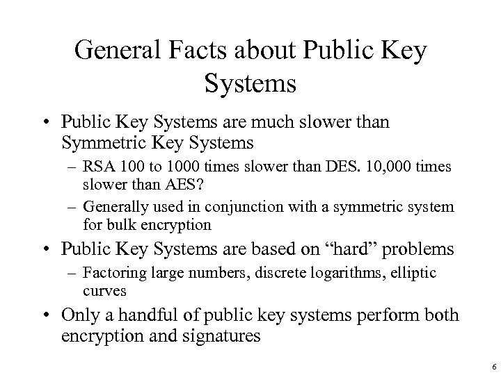 General Facts about Public Key Systems • Public Key Systems are much slower than