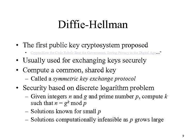 Diffie-Hellman • The first public key cryptosystem proposed • Crypto: How the Code Rebels