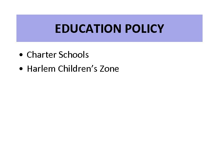 EDUCATION POLICY • Charter Schools • Harlem Children's Zone