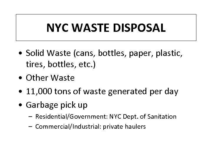 NYC WASTE DISPOSAL • Solid Waste (cans, bottles, paper, plastic, tires, bottles, etc. )