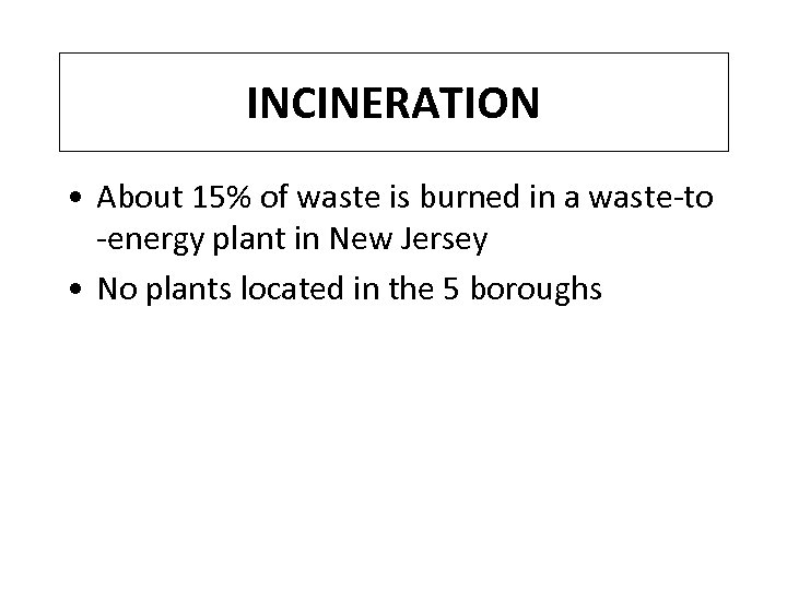 INCINERATION • About 15% of waste is burned in a waste-to -energy plant in