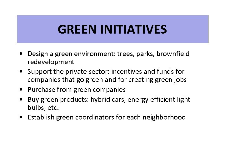 GREEN INITIATIVES • Design a green environment: trees, parks, brownfield redevelopment • Support the