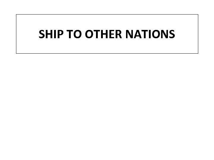 SHIP TO OTHER NATIONS