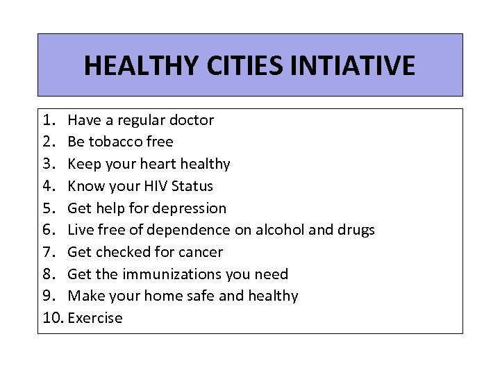HEALTHY CITIES INTIATIVE 1. Have a regular doctor 2. Be tobacco free 3. Keep