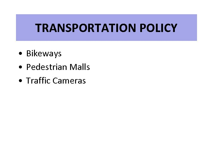 TRANSPORTATION POLICY • Bikeways • Pedestrian Malls • Traffic Cameras