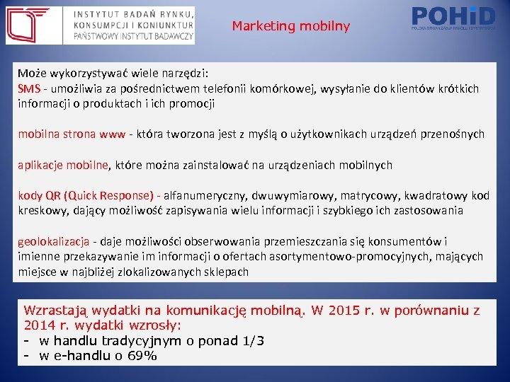 Marketing mobilny Może wykorzystywać wiele narzędzi: SMS - umożliwia za pośrednictwem telefonii komórkowej, wysyłanie