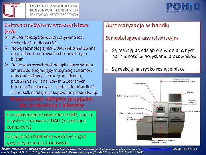 Elektroniczne Systemy Antykradzieżowe (EAS) Ø W EAS najczęściej wykorzystywana jest technologia radiowa (RF) Ø