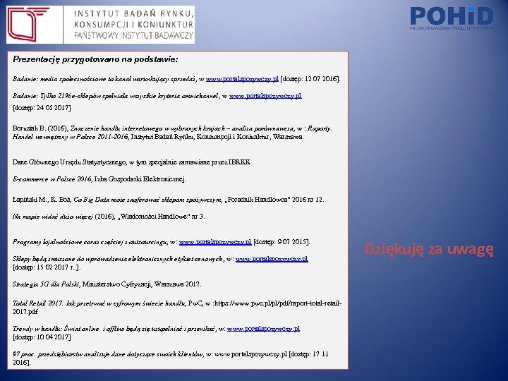 Prezentację przygotowano na podstawie: Badanie: media społecznościowe to kanał warunkujący sprzedaż, w www. portalspozywczy.