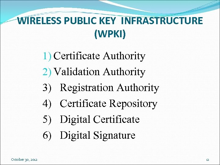 WIRELESS PUBLIC KEY INFRASTRUCTURE (WPKI) 1) Certificate Authority 2) Validation Authority 3) Registration Authority