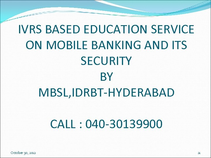 IVRS BASED EDUCATION SERVICE ON MOBILE BANKING AND ITS SECURITY BY MBSL, IDRBT-HYDERABAD CALL
