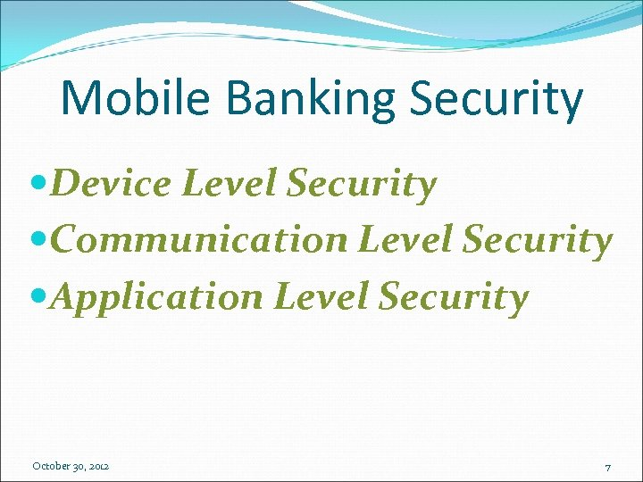 Mobile Banking Security Device Level Security Communication Level Security Application Level Security October 30,