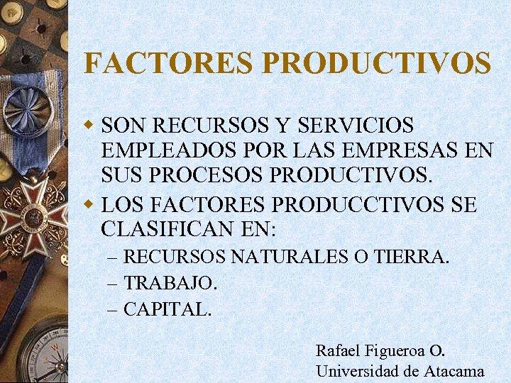 FACTORES PRODUCTIVOS w SON RECURSOS Y SERVICIOS EMPLEADOS POR LAS EMPRESAS EN SUS PROCESOS