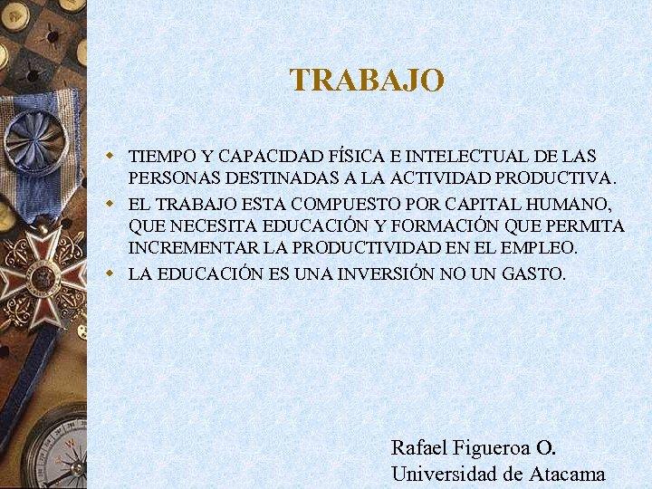 TRABAJO w TIEMPO Y CAPACIDAD FÍSICA E INTELECTUAL DE LAS PERSONAS DESTINADAS A LA