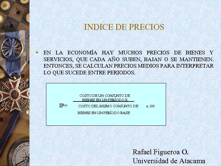INDICE DE PRECIOS w EN LA ECONOMÍA HAY MUCHOS PRECIOS DE BIENES Y SERVICIOS,