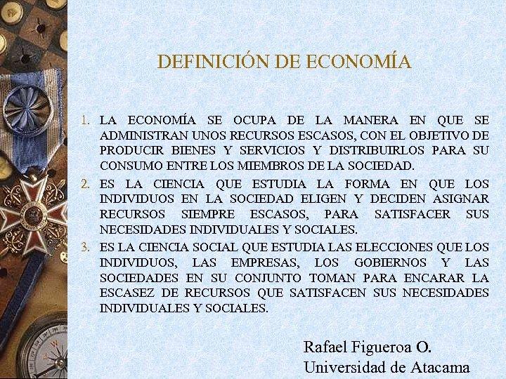 DEFINICIÓN DE ECONOMÍA 1. LA ECONOMÍA SE OCUPA DE LA MANERA EN QUE SE