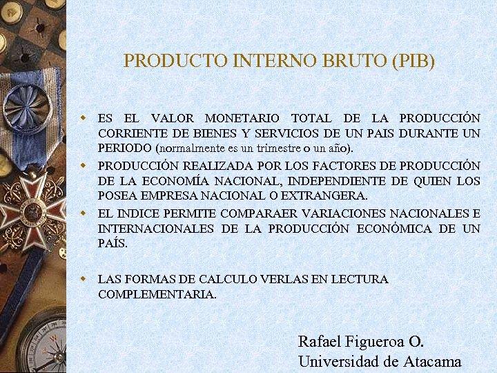 PRODUCTO INTERNO BRUTO (PIB) w ES EL VALOR MONETARIO TOTAL DE LA PRODUCCIÓN CORRIENTE