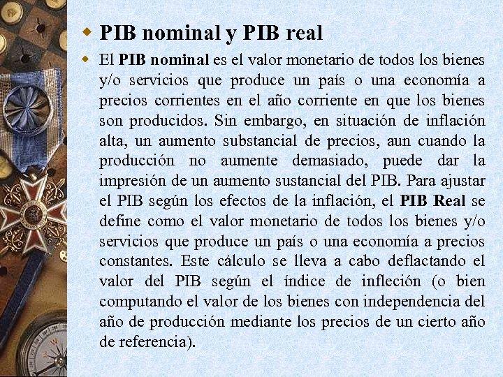 w PIB nominal y PIB real w El PIB nominal es el valor monetario
