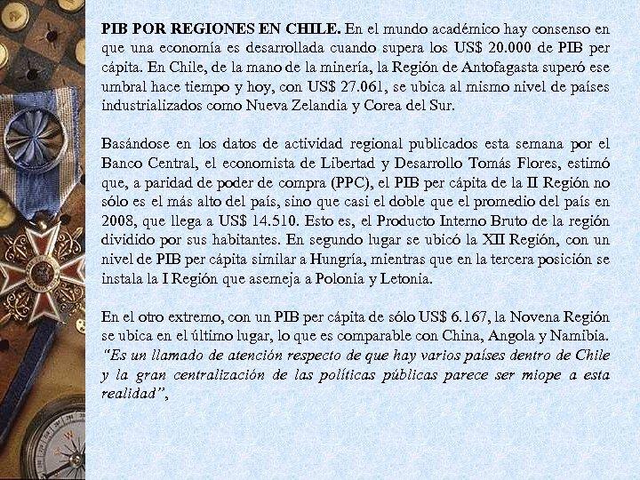 PIB POR REGIONES EN CHILE. En el mundo académico hay consenso en que una