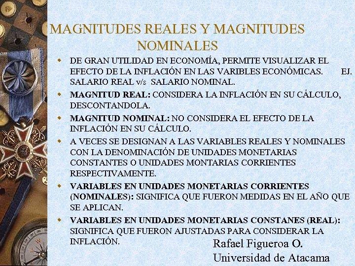 MAGNITUDES REALES Y MAGNITUDES NOMINALES w DE GRAN UTILIDAD EN ECONOMÍA, PERMITE VISUALIZAR EL