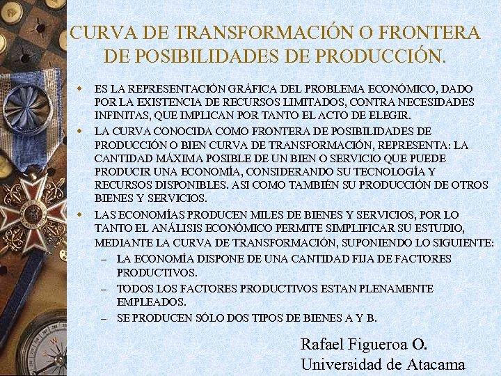 CURVA DE TRANSFORMACIÓN O FRONTERA DE POSIBILIDADES DE PRODUCCIÓN. w w w ES LA