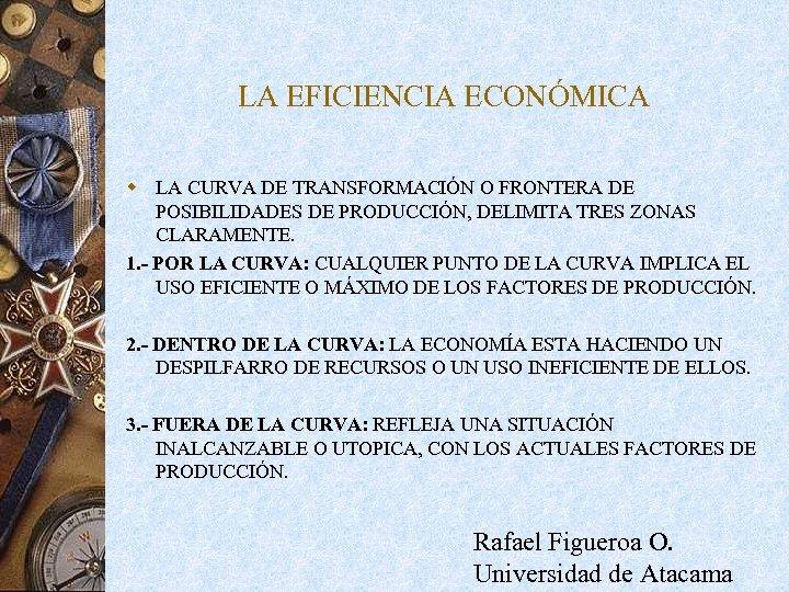 LA EFICIENCIA ECONÓMICA w LA CURVA DE TRANSFORMACIÓN O FRONTERA DE POSIBILIDADES DE PRODUCCIÓN,