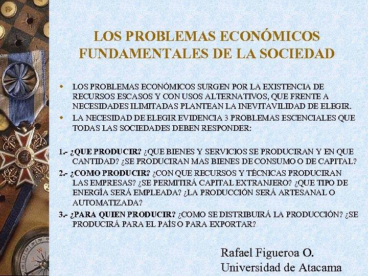 LOS PROBLEMAS ECONÓMICOS FUNDAMENTALES DE LA SOCIEDAD w w LOS PROBLEMAS ECONÓMICOS SURGEN POR