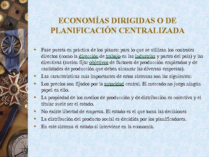 ECONOMÍAS DIRIGIDAS O DE PLANIFICACIÓN CENTRALIZADA w Fase puesta en práctica de los planes:
