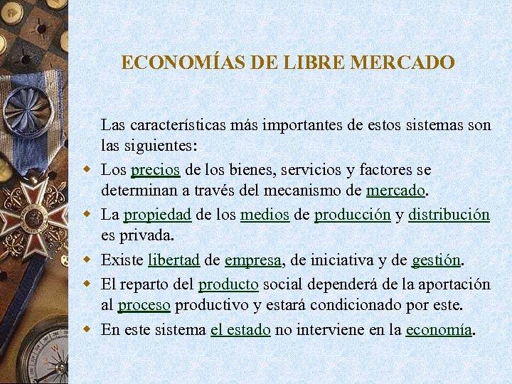 ECONOMÍAS DE LIBRE MERCADO w w w Las características más importantes de estos sistemas