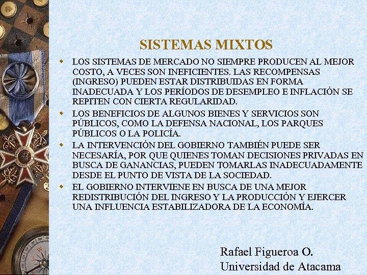 SISTEMAS MIXTOS w LOS SISTEMAS DE MERCADO NO SIEMPRE PRODUCEN AL MEJOR COSTO, A