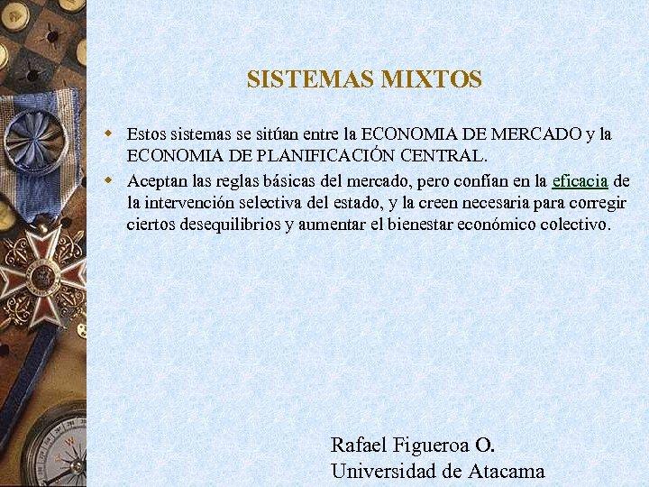SISTEMAS MIXTOS w Estos sistemas se sitúan entre la ECONOMIA DE MERCADO y la