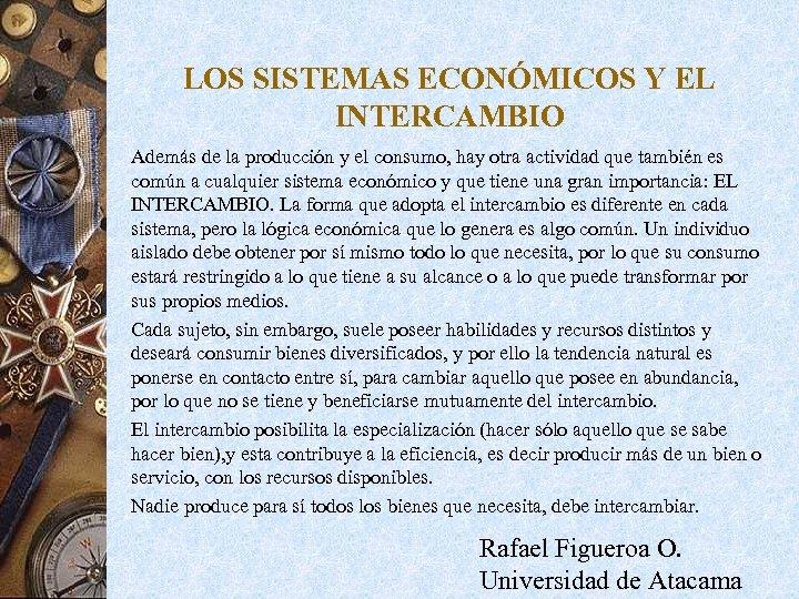 LOS SISTEMAS ECONÓMICOS Y EL INTERCAMBIO Además de la producción y el consumo, hay