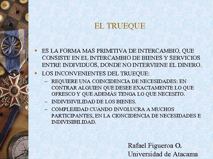 EL TRUEQUE w ES LA FORMA MAS PRIMITIVA DE INTERCAMBIO, QUE CONSISTE EN EL