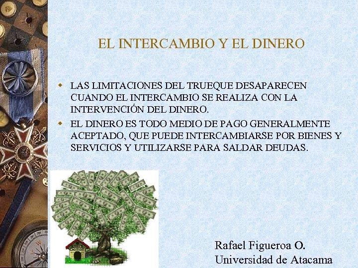 EL INTERCAMBIO Y EL DINERO w LAS LIMITACIONES DEL TRUEQUE DESAPARECEN CUANDO EL INTERCAMBIO