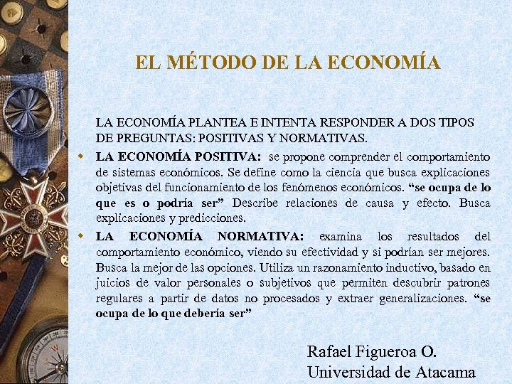 EL MÉTODO DE LA ECONOMÍA PLANTEA E INTENTA RESPONDER A DOS TIPOS DE PREGUNTAS:
