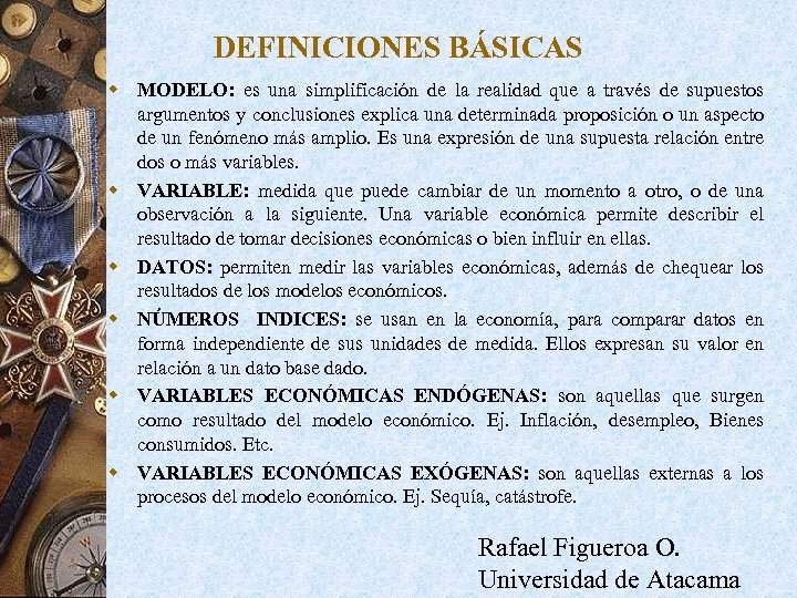 DEFINICIONES BÁSICAS w MODELO: es una simplificación de la realidad que a través de