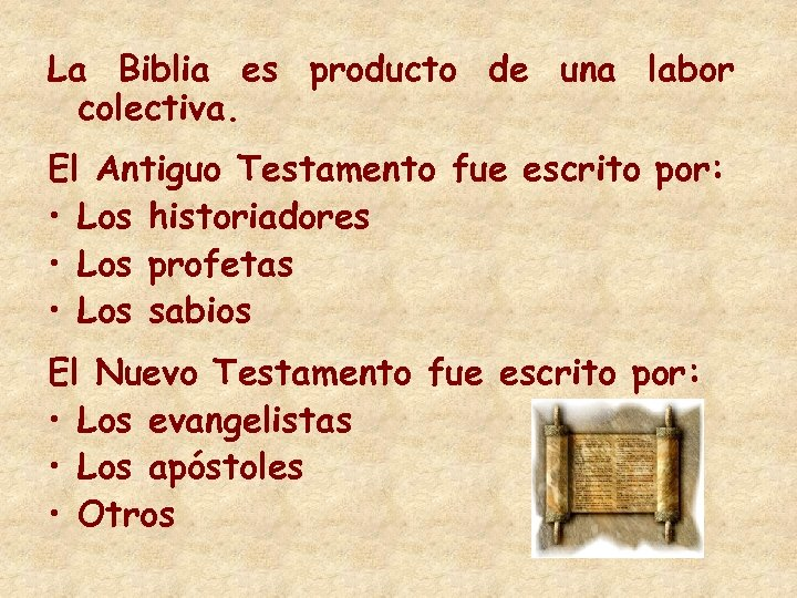 La Biblia es producto de una labor colectiva. El Antiguo Testamento fue escrito por: