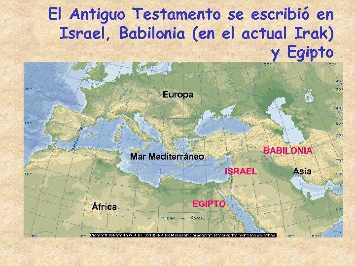 El Antiguo Testamento se escribió en Israel, Babilonia (en el actual Irak) y Egipto