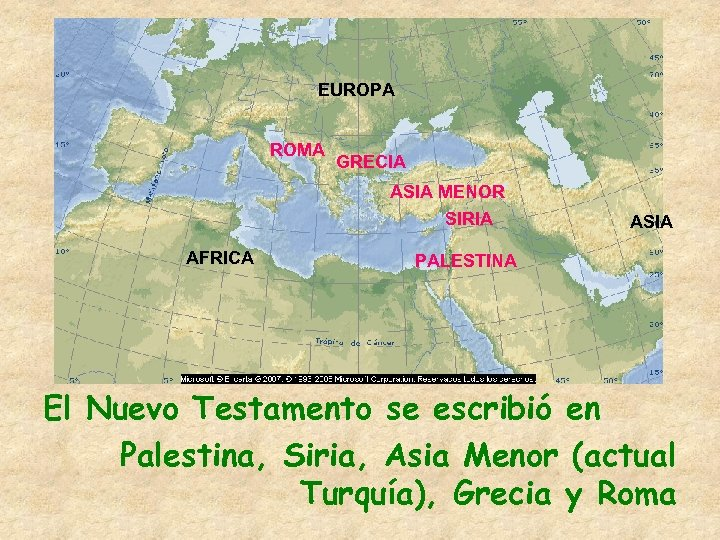 EUROPA ROMA GRECIA ASIA MENOR SIRIA AFRICA ASIA PALESTINA El Nuevo Testamento se escribió