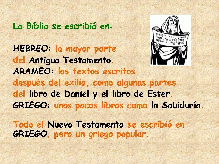 La Biblia se escribió en: HEBREO: la mayor parte del Antiguo Testamento. ARAMEO: los
