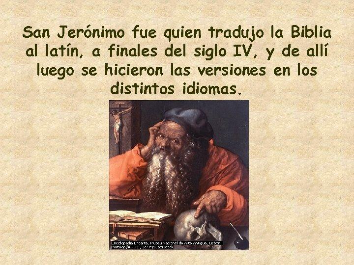 San Jerónimo fue quien tradujo la Biblia al latín, a finales del siglo IV,