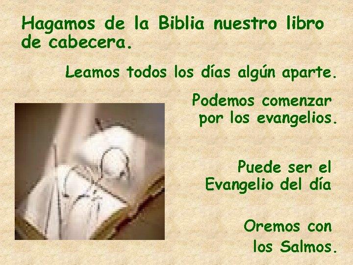 Hagamos de la Biblia nuestro libro de cabecera. Leamos todos los días algún aparte.