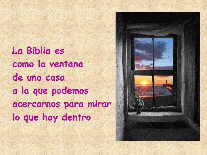 La Biblia es como la ventana de una casa a la que podemos acercarnos