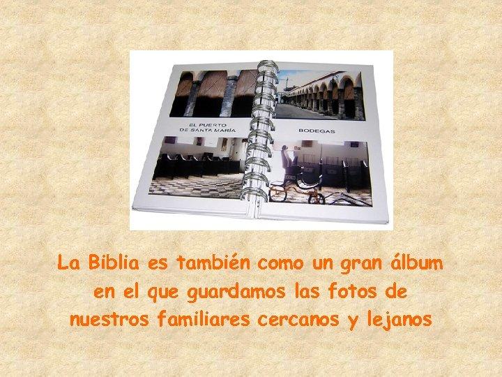 La Biblia es también como un gran álbum en el que guardamos las fotos