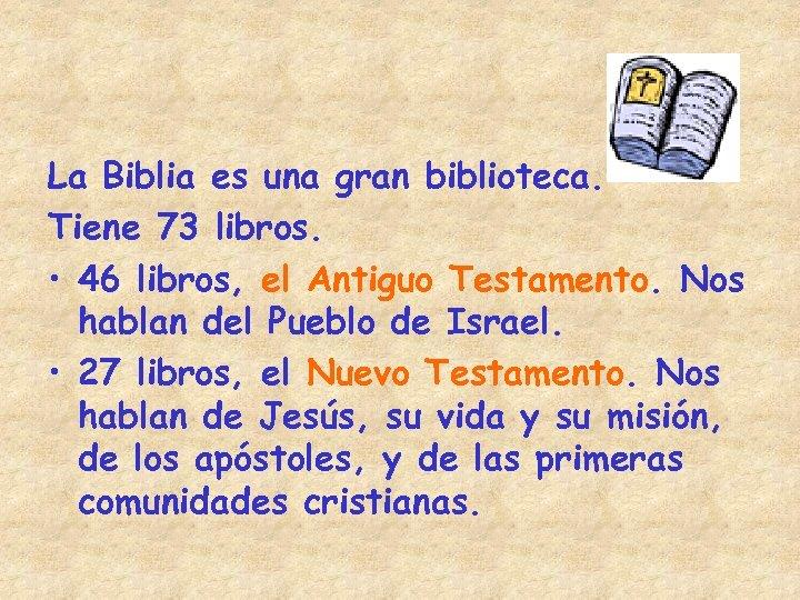 La Biblia es una gran biblioteca. Tiene 73 libros. • 46 libros, el Antiguo