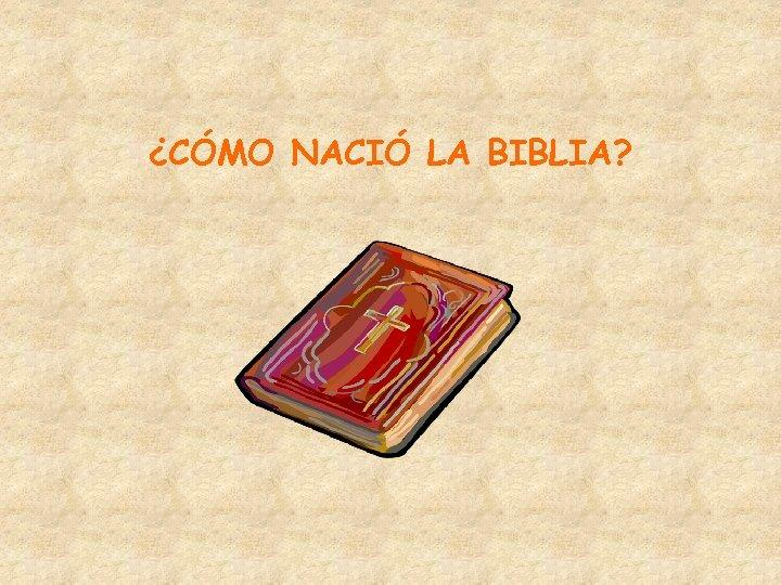¿CÓMO NACIÓ LA BIBLIA?