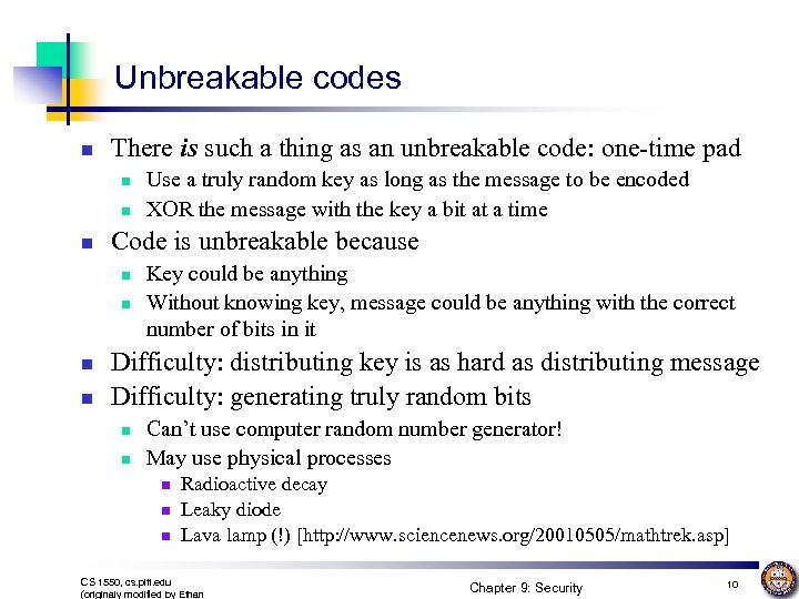 Unbreakable codes n There is such a thing as an unbreakable code: one-time pad